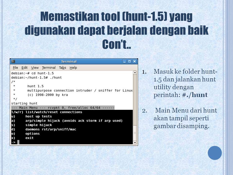 Memastikan tool (hunt-1.5) yang digunakan dapat berjalan dengan baik Con't.. 1.Masuk ke folder hunt- 1.5 dan jalankan hunt utility dengan perintah: #.