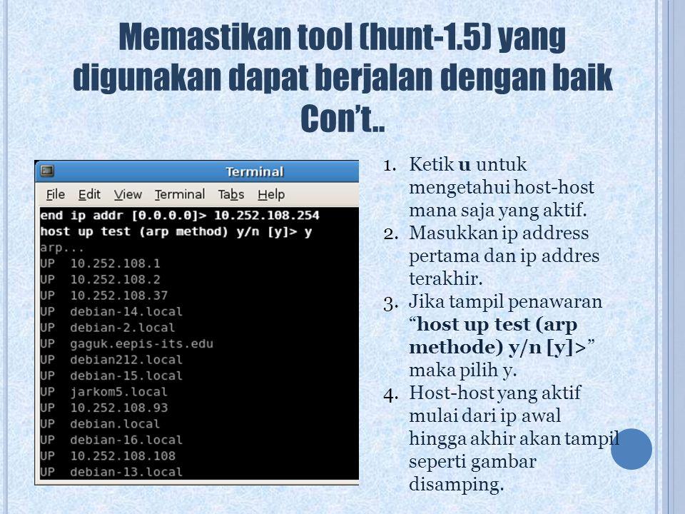 Memastikan tool (hunt-1.5) yang digunakan dapat berjalan dengan baik Con't.. 1.Ketik u untuk mengetahui host-host mana saja yang aktif. 2.Masukkan ip