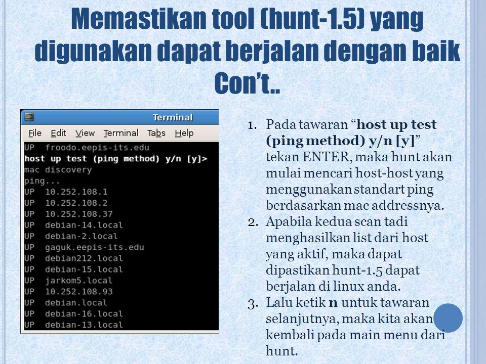 "Memastikan tool (hunt-1.5) yang digunakan dapat berjalan dengan baik Con't.. 1.Pada tawaran ""host up test (ping method) y/n [y]"" tekan ENTER, maka hun"