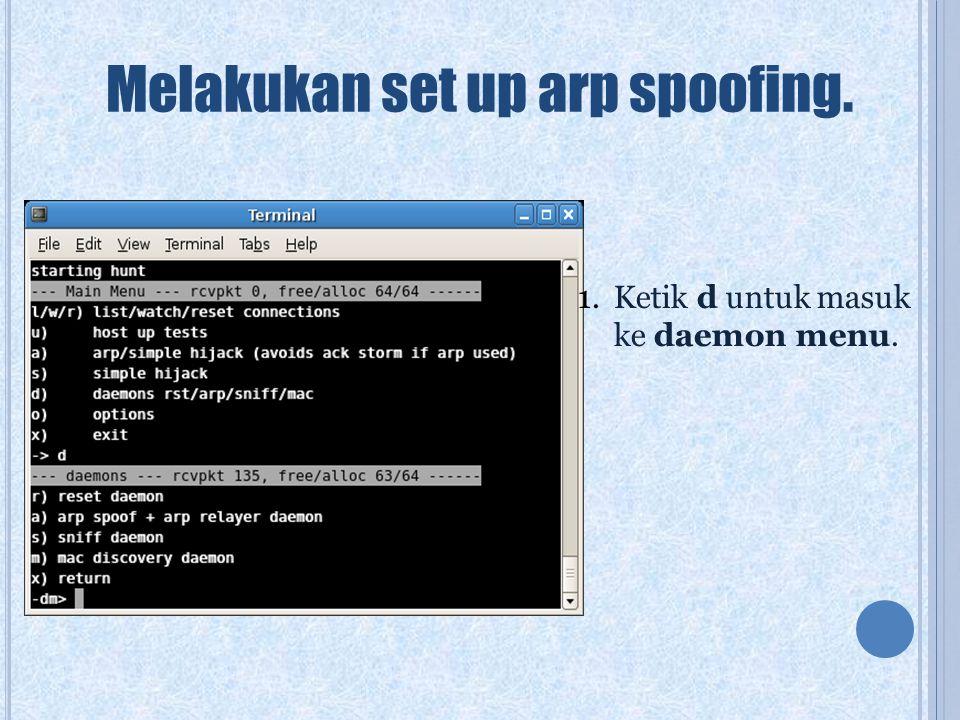 Melakukan set up arp spoofing. 1.Ketik d untuk masuk ke daemon menu.