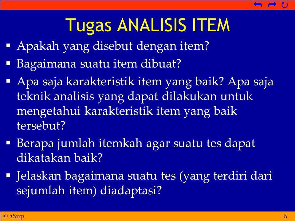© aSup   Tugas ANALISIS ITEM  Apakah yang disebut dengan item.