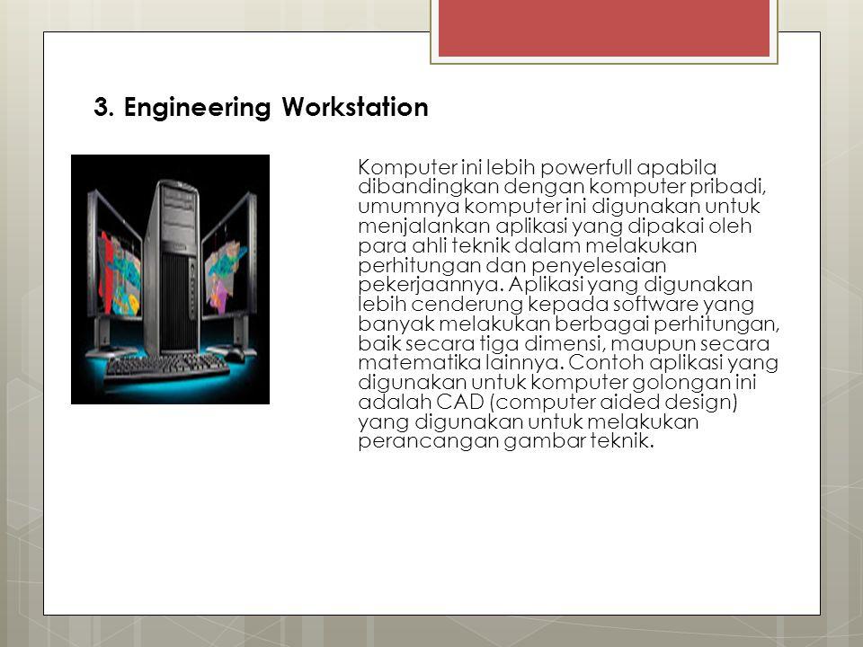 3. Engineering Workstation Komputer ini lebih powerfull apabila dibandingkan dengan komputer pribadi, umumnya komputer ini digunakan untuk menjalankan
