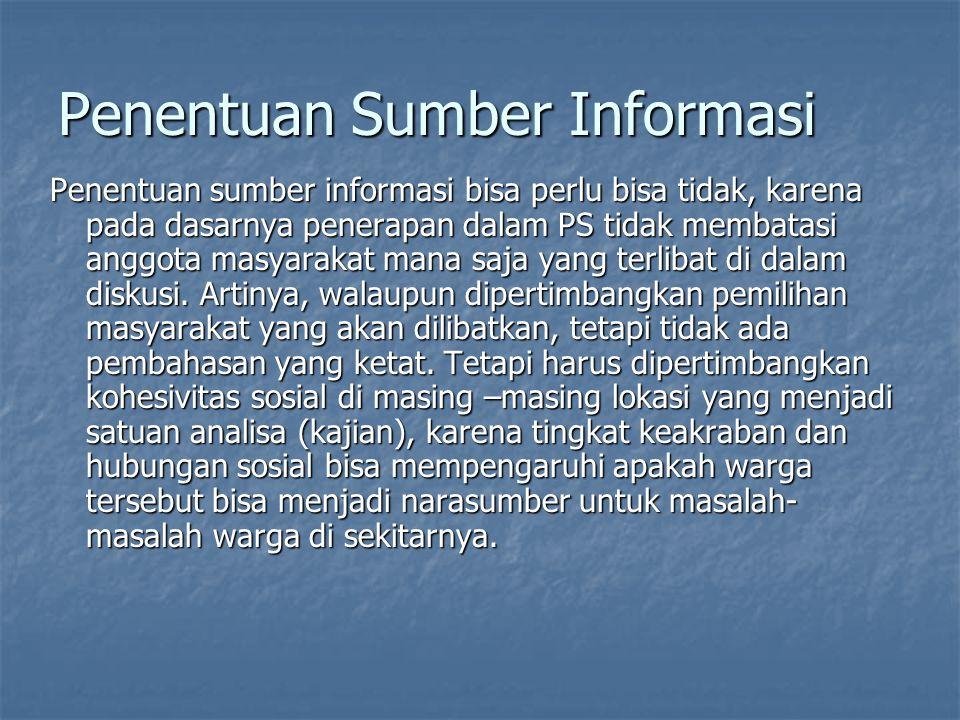 Penentuan Sumber Informasi Penentuan sumber informasi bisa perlu bisa tidak, karena pada dasarnya penerapan dalam PS tidak membatasi anggota masyaraka