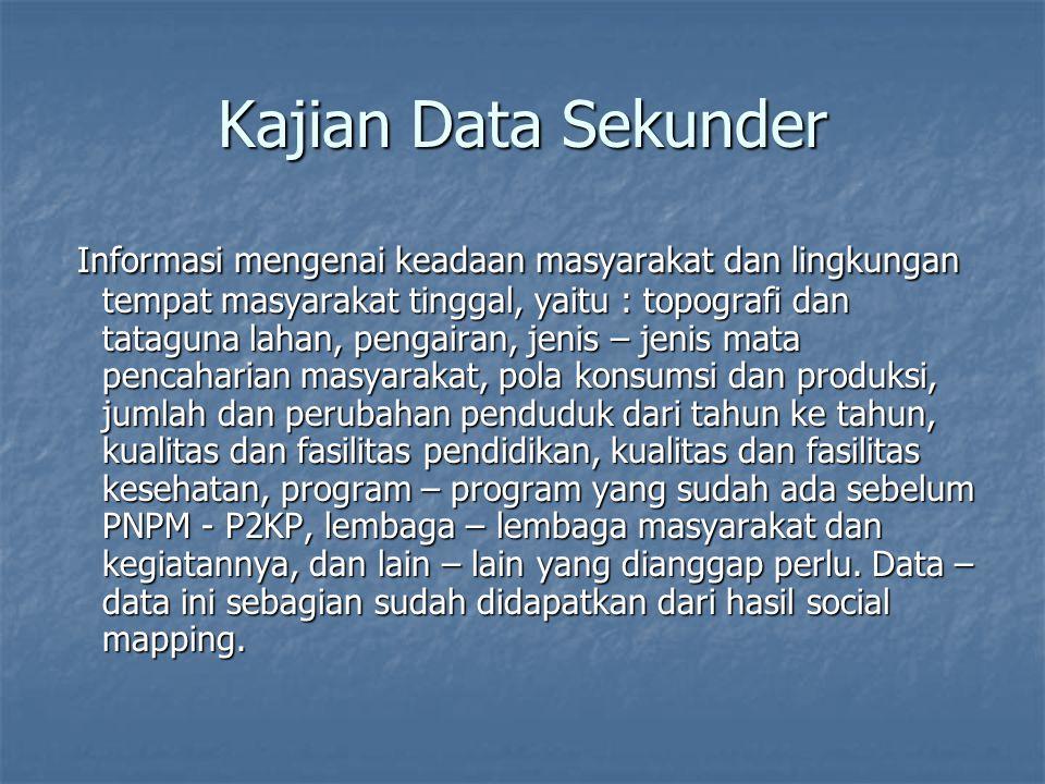 Kajian Data Sekunder Informasi mengenai keadaan masyarakat dan lingkungan tempat masyarakat tinggal, yaitu : topografi dan tataguna lahan, pengairan,