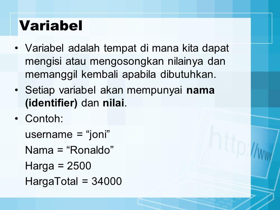 Variabel Variabel adalah tempat di mana kita dapat mengisi atau mengosongkan nilainya dan memanggil kembali apabila dibutuhkan. Setiap variabel akan m