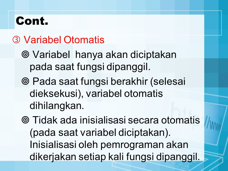 Cont.  Variabel Otomatis  Variabel hanya akan diciptakan pada saat fungsi dipanggil.  Pada saat fungsi berakhir (selesai dieksekusi), variabel otom