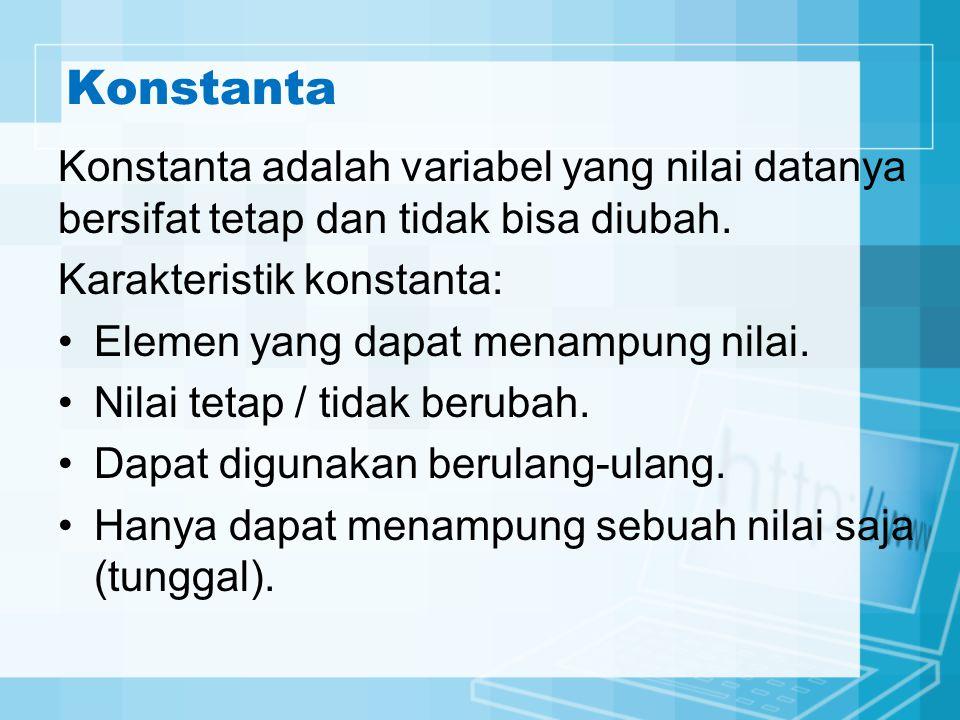 Konstanta Konstanta adalah variabel yang nilai datanya bersifat tetap dan tidak bisa diubah. Karakteristik konstanta: Elemen yang dapat menampung nila