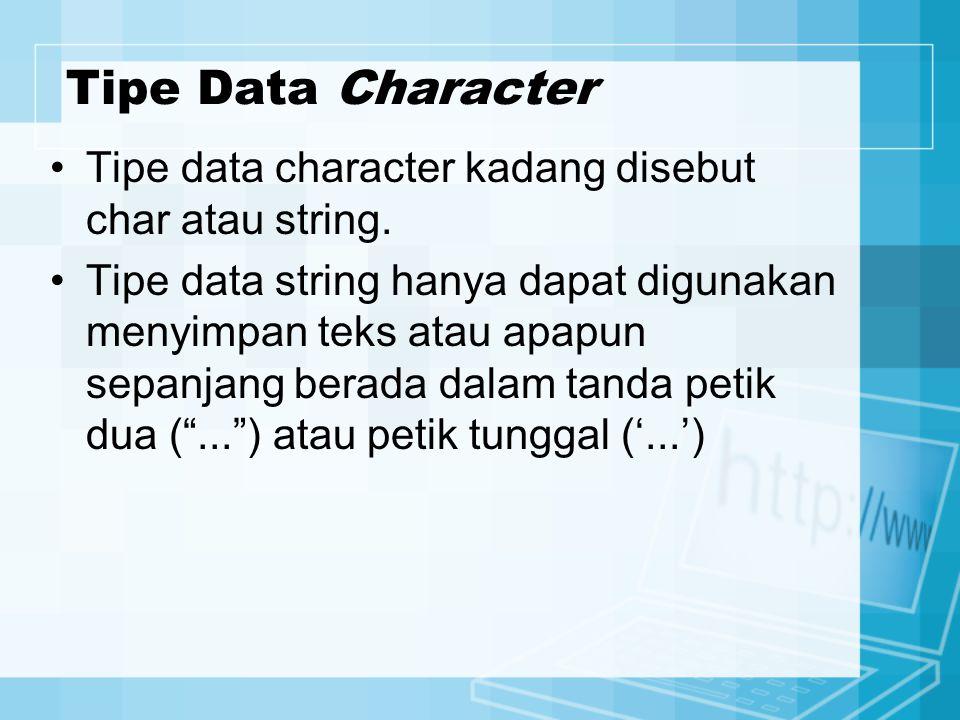 Tipe Data Character Tipe data character kadang disebut char atau string. Tipe data string hanya dapat digunakan menyimpan teks atau apapun sepanjang b