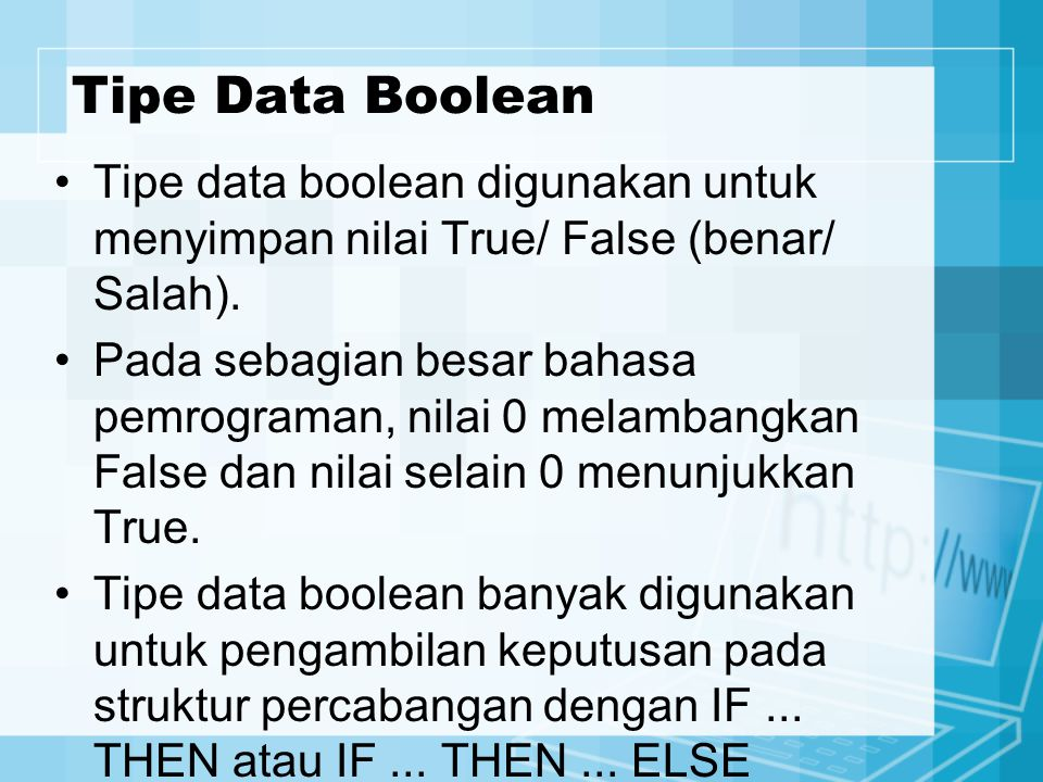 Tipe Data Boolean Tipe data boolean digunakan untuk menyimpan nilai True/ False (benar/ Salah). Pada sebagian besar bahasa pemrograman, nilai 0 melamb