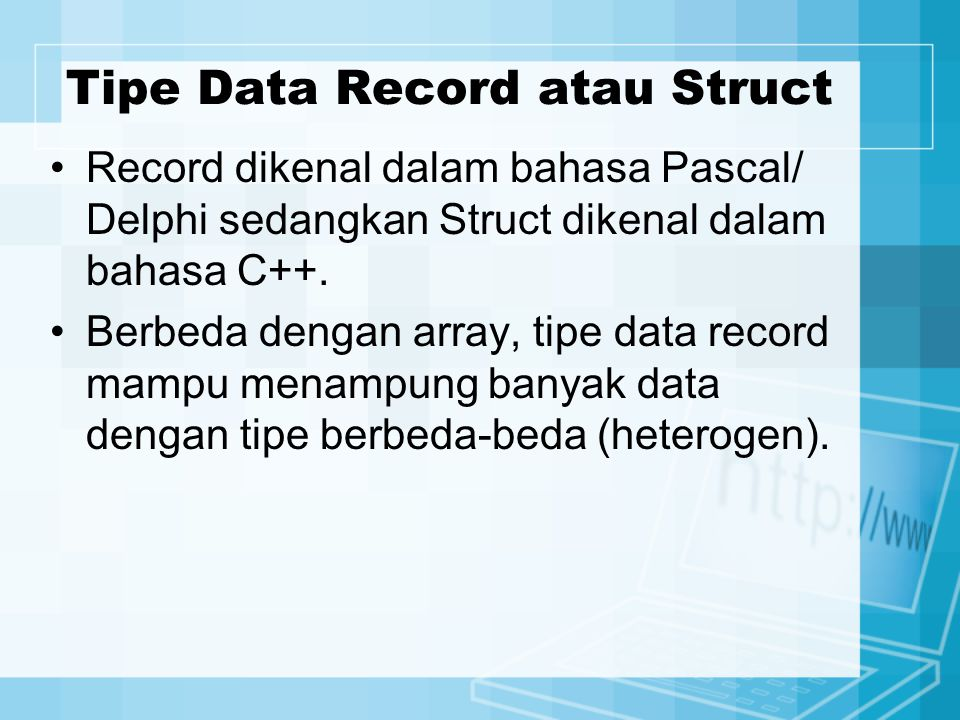 Tipe Data Record atau Struct Record dikenal dalam bahasa Pascal/ Delphi sedangkan Struct dikenal dalam bahasa C++. Berbeda dengan array, tipe data rec