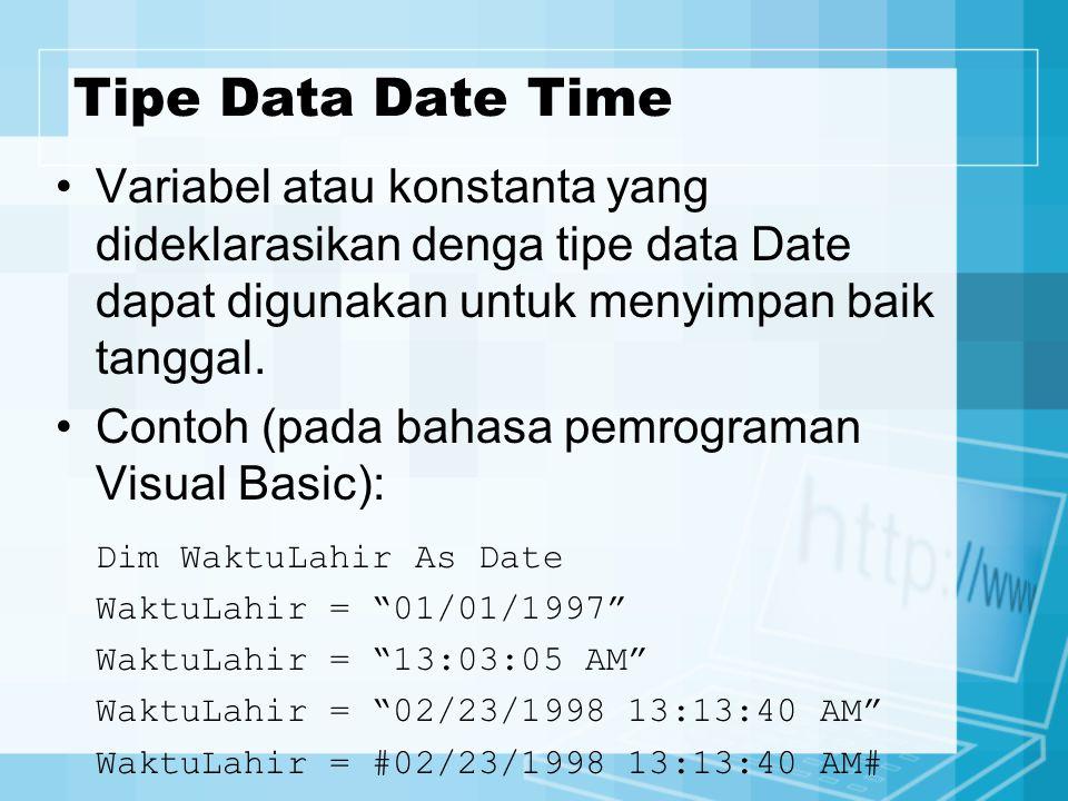 Tipe Data Date Time Variabel atau konstanta yang dideklarasikan denga tipe data Date dapat digunakan untuk menyimpan baik tanggal. Contoh (pada bahasa