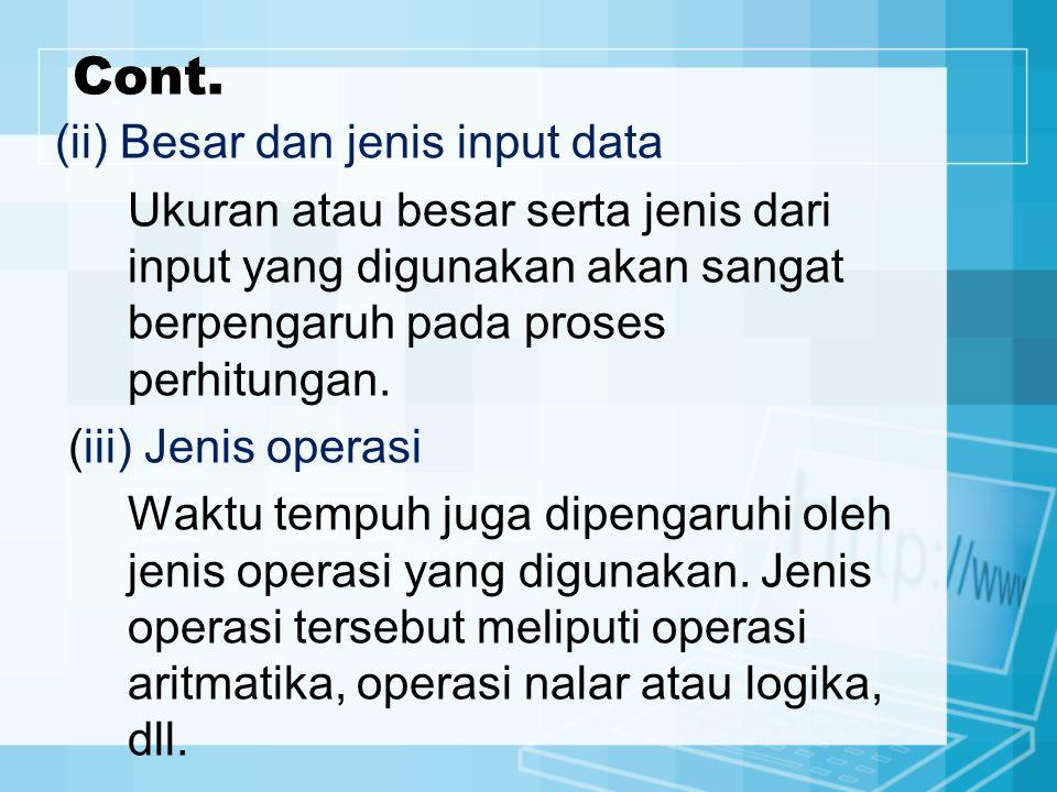 Cont. (ii) Besar dan jenis input data Ukuran atau besar serta jenis dari input yang digunakan akan sangat berpengaruh pada proses perhitungan. (iii) J