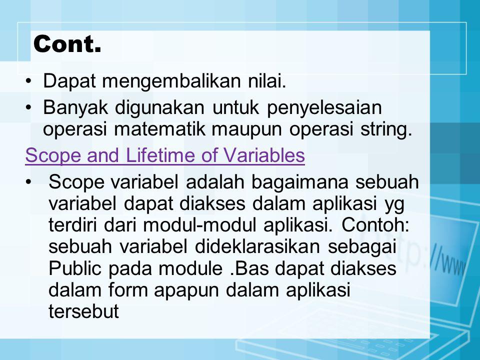 Cont. Dapat mengembalikan nilai. Banyak digunakan untuk penyelesaian operasi matematik maupun operasi string. Scope and Lifetime of Variables Scope va
