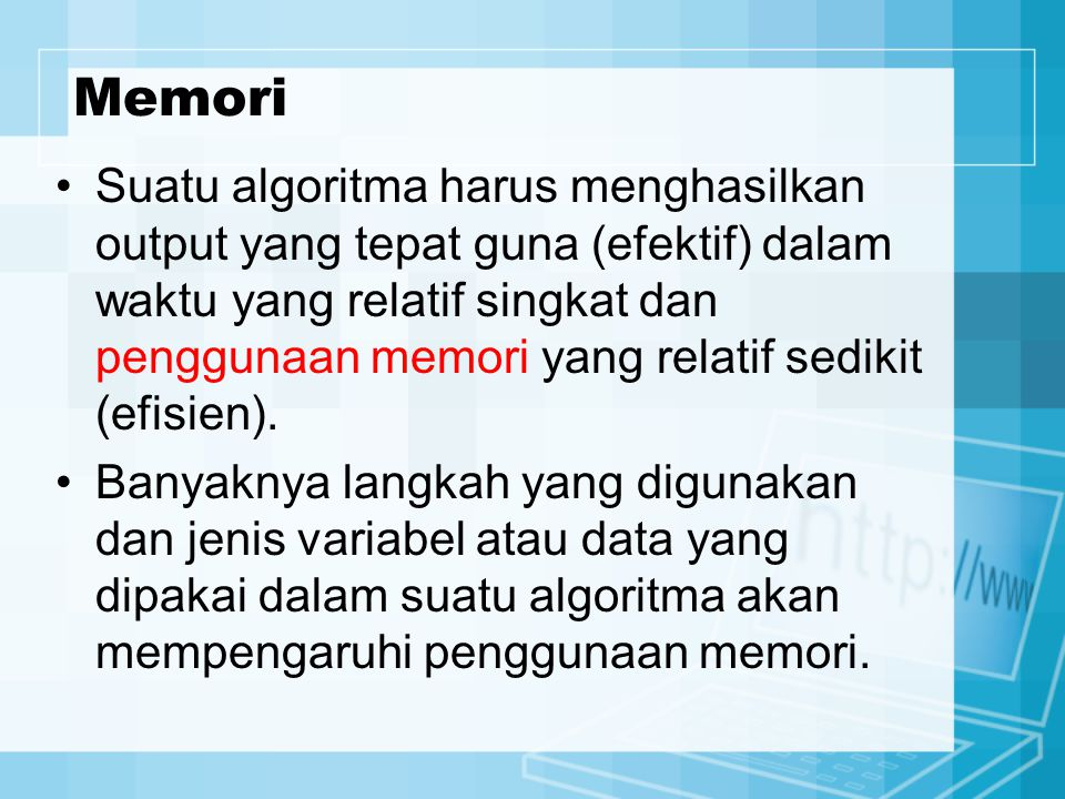 Memori Suatu algoritma harus menghasilkan output yang tepat guna (efektif) dalam waktu yang relatif singkat dan penggunaan memori yang relatif sedikit (efisien).