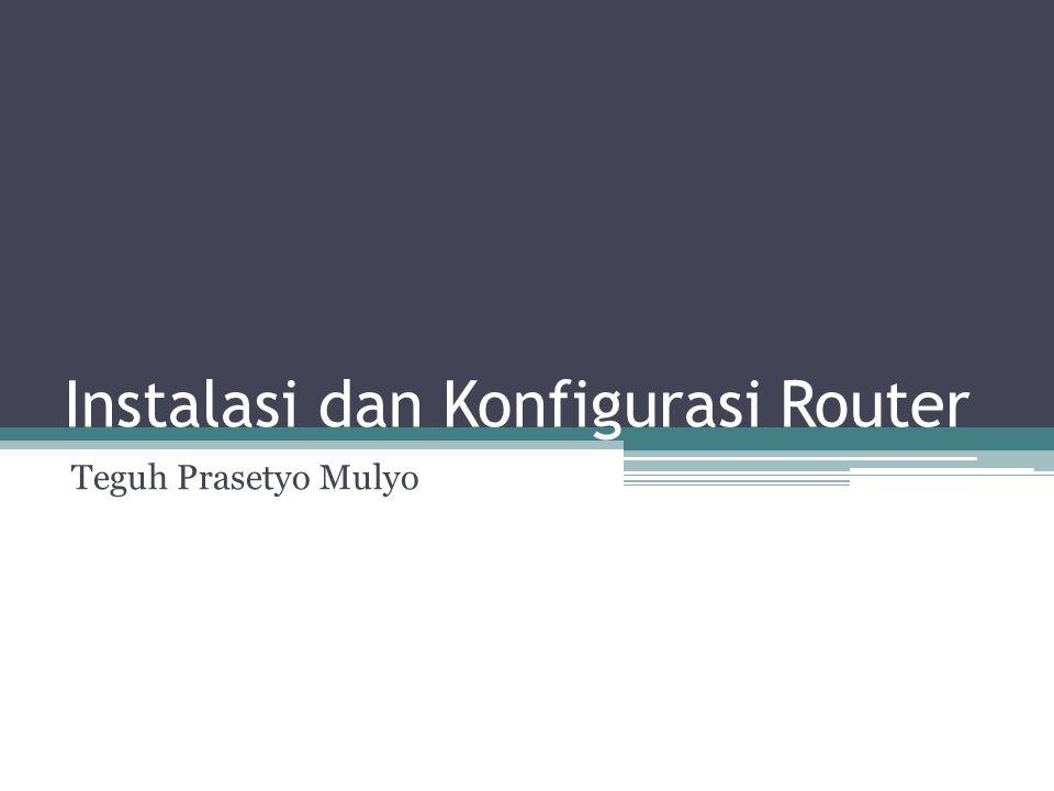 Instalasi dan Konfigurasi Router Teguh Prasetyo Mulyo