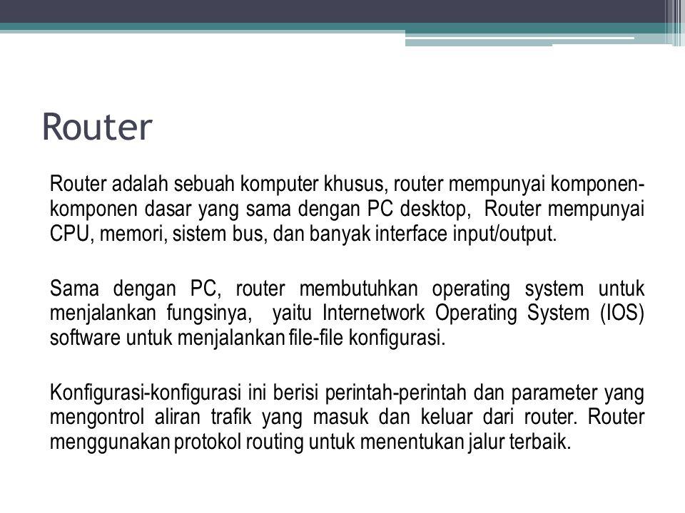 Router adalah sebuah komputer khusus, router mempunyai komponen- komponen dasar yang sama dengan PC desktop, Router mempunyai CPU, memori, sistem bus,