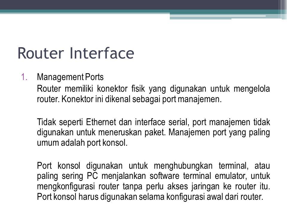 Router Interface 1.Management Ports Router memiliki konektor fisik yang digunakan untuk mengelola router. Konektor ini dikenal sebagai port manajemen.