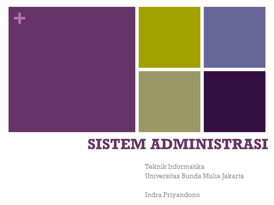 + SISTEM ADMINISTRASI Teknik Informatika Universitas Bunda Mulia Jakarta Indra Priyandono