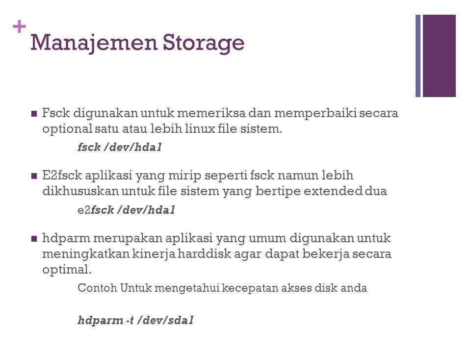 + Manajemen Storage Fsck digunakan untuk memeriksa dan memperbaiki secara optional satu atau lebih linux file sistem. fsck /dev/hda1 E2fsck aplikasi y
