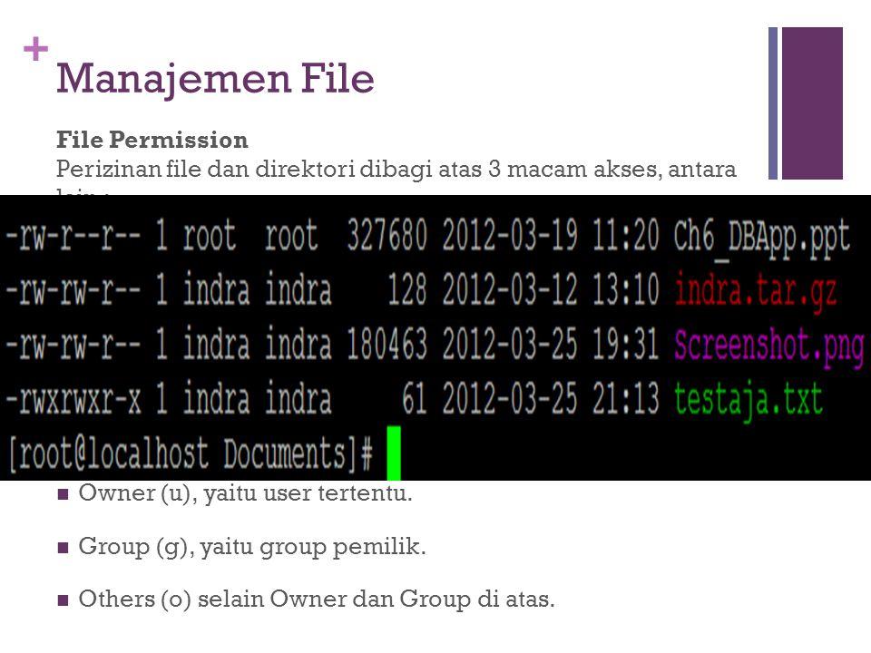 + Manajemen File File Permission Perizinan file dan direktori dibagi atas 3 macam akses, antara lain : READ (r). Membaca file atau direktori WRITE (w)
