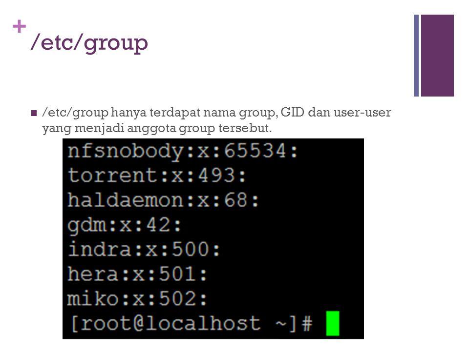 + /etc/group /etc/group hanya terdapat nama group, GID dan user-user yang menjadi anggota group tersebut.