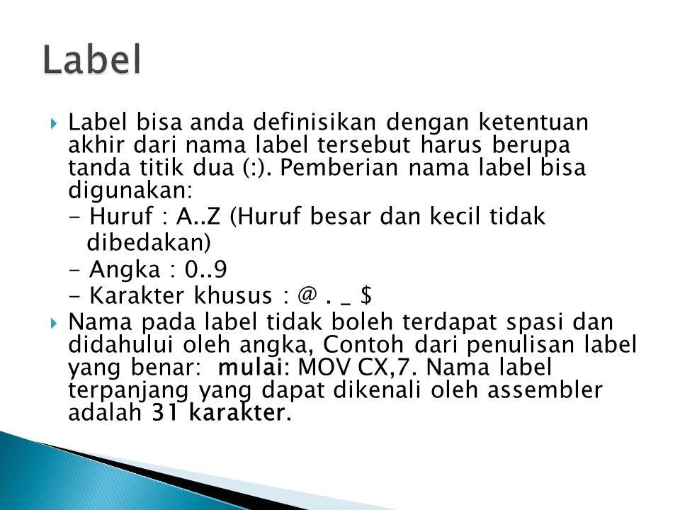  Label bisa anda definisikan dengan ketentuan akhir dari nama label tersebut harus berupa tanda titik dua (:).