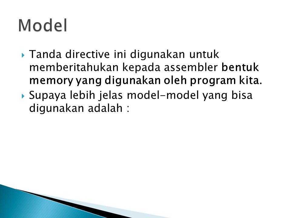  Tanda directive ini digunakan untuk memberitahukan kepada assembler bentuk memory yang digunakan oleh program kita.