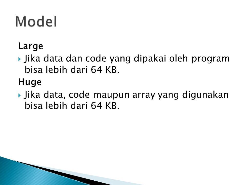 Large  Jika data dan code yang dipakai oleh program bisa lebih dari 64 KB.