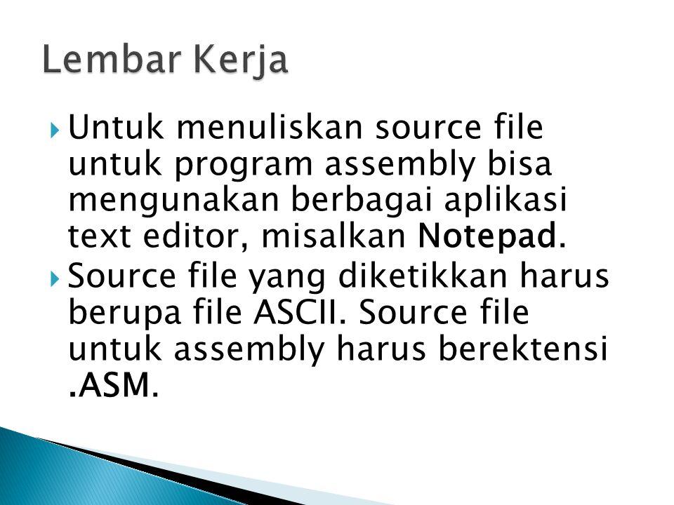  Untuk menuliskan source file untuk program assembly bisa mengunakan berbagai aplikasi text editor, misalkan Notepad.