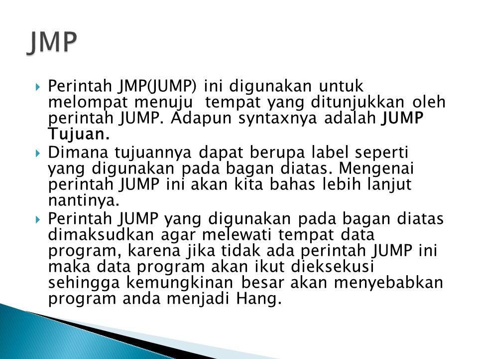  Perintah JMP(JUMP) ini digunakan untuk melompat menuju tempat yang ditunjukkan oleh perintah JUMP.