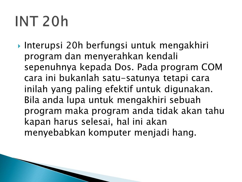  Interupsi 20h berfungsi untuk mengakhiri program dan menyerahkan kendali sepenuhnya kepada Dos.