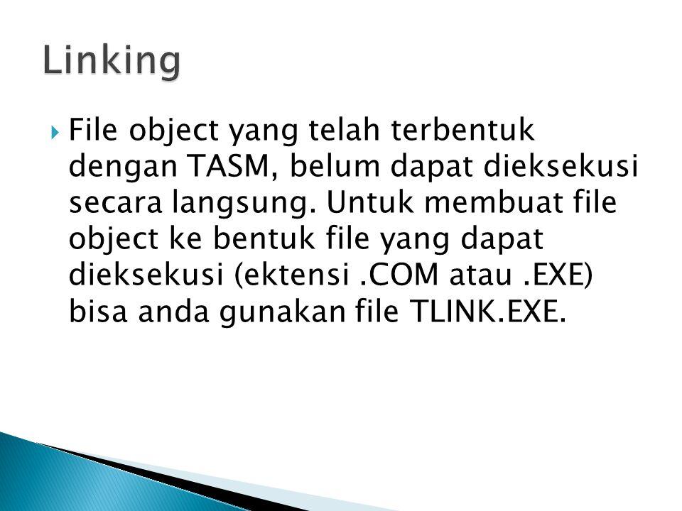  File object yang telah terbentuk dengan TASM, belum dapat dieksekusi secara langsung.