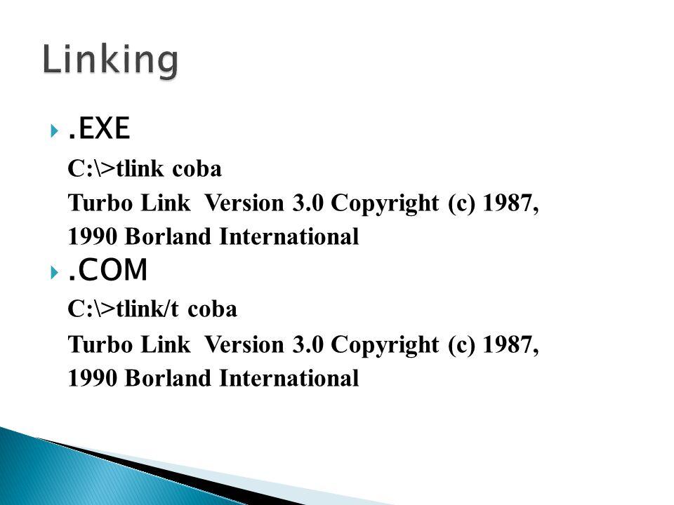 .EXE C:\>tlink coba Turbo Link Version 3.0 Copyright (c) 1987, 1990 Borland International .COM C:\>tlink/t coba Turbo Link Version 3.0 Copyright (c) 1987, 1990 Borland International