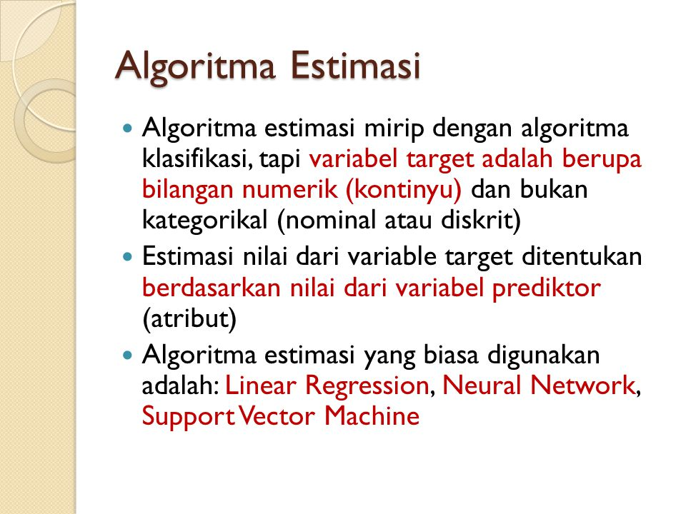 Contoh: Estimasi Performansi CPU Example: 209 different computer configurations Linear regression function PRP = -55.9 + 0.0489 MYCT + 0.0153 MMIN + 0.0056 MMAX + 0.6410 CACH - 0.2700 CHMIN + 1.480 CHMAX 0 0 32 128 CHMAX 0 0 8 16 CHMIN ChannelsPerformanceCache (Kb) Main memory (Kb) Cycle time (ns) 45040001000480209 67328000512480208 … 26932320008000292 19825660002561251 PRPCACHMMAXMMINMYCT