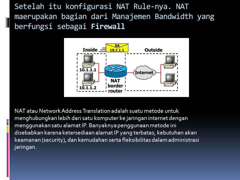 Setelah itu konfigurasi NAT Rule-nya.