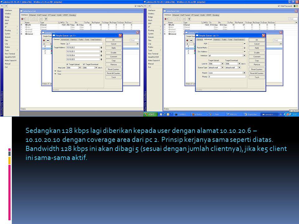 Sedangkan 128 kbps lagi diberikan kepada user dengan alamat 10.10.20.6 – 10.10.20.10 dengan coverage area dari pc 2.