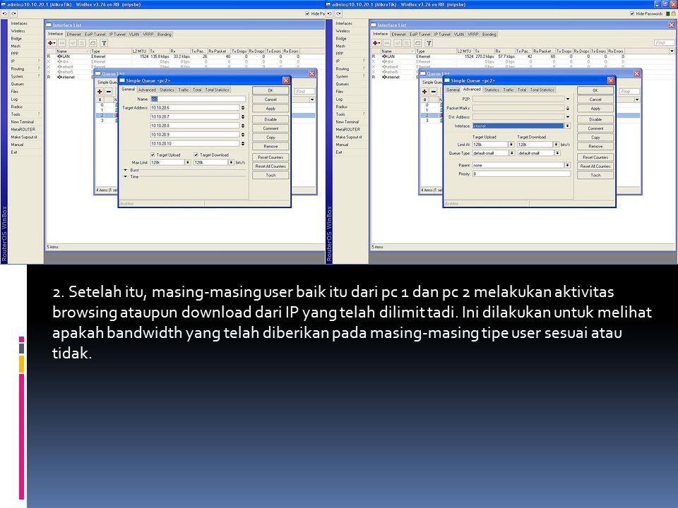 2. Setelah itu, masing-masing user baik itu dari pc 1 dan pc 2 melakukan aktivitas browsing ataupun download dari IP yang telah dilimit tadi. Ini dila