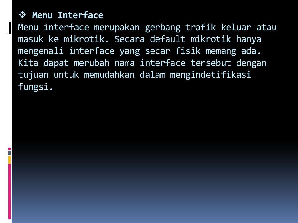  Menu Interface Menu interface merupakan gerbang trafik keluar atau masuk ke mikrotik.