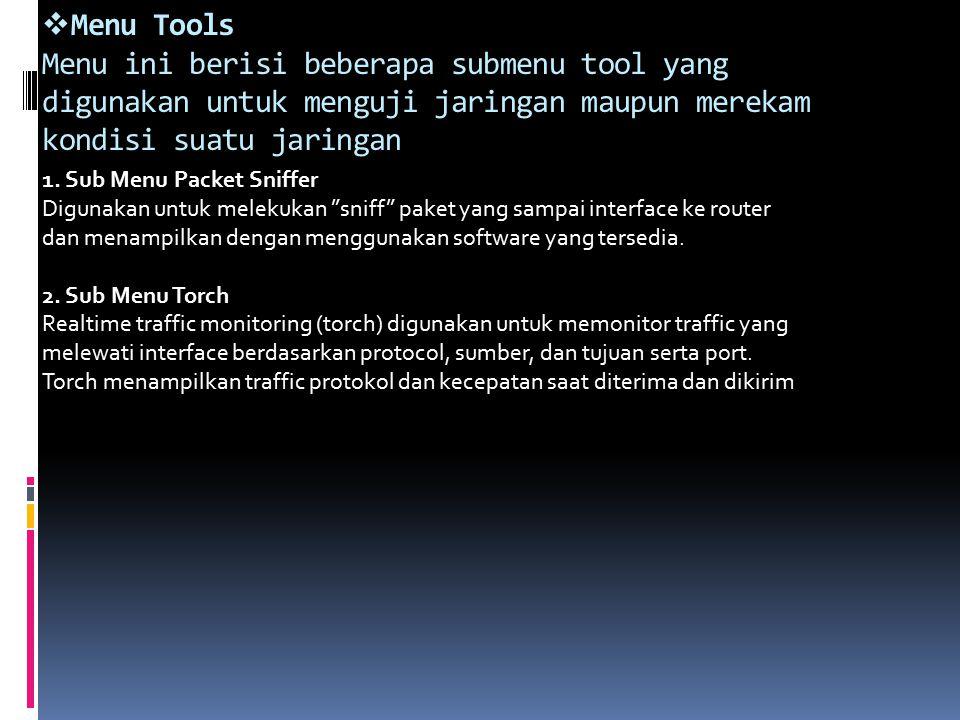  Menu Tools Menu ini berisi beberapa submenu tool yang digunakan untuk menguji jaringan maupun merekam kondisi suatu jaringan 1.