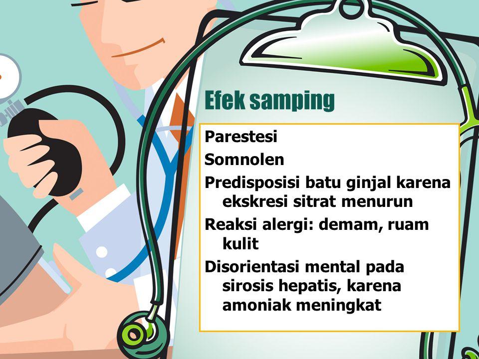 Efek samping Parestesi Somnolen Predisposisi batu ginjal karena ekskresi sitrat menurun Reaksi alergi: demam, ruam kulit Disorientasi mental pada siro