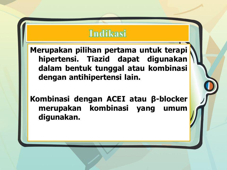 Merupakan pilihan pertama untuk terapi hipertensi. Tiazid dapat digunakan dalam bentuk tunggal atau kombinasi dengan antihipertensi lain. Kombinasi de