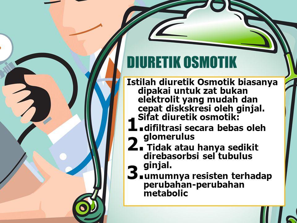 DIURETIK OSMOTIK Istilah diuretik Osmotik biasanya dipakai untuk zat bukan elektrolit yang mudah dan cepat diskskresi oleh ginjal.
