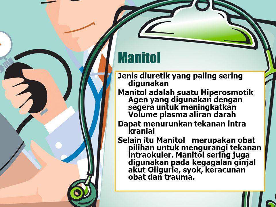 Manitol Jenis diuretik yang paling sering digunakan Manitol adalah suatu Hiperosmotik Agen yang digunakan dengan segera untuk meningkatkan Volume plasma aliran darah Dapat menurunkan tekanan intra kranial Selain itu Manitol merupakan obat pilihan untuk mengurangi tekanan intraokuler.