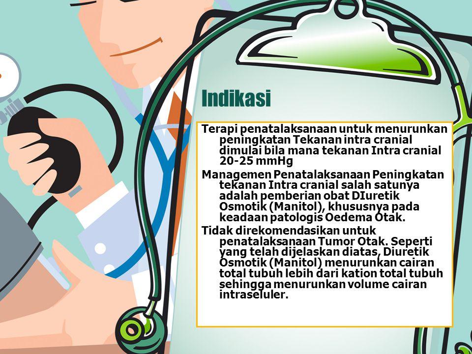 Indikasi Terapi penatalaksanaan untuk menurunkan peningkatan Tekanan intra cranial dimulai bila mana tekanan Intra cranial 20-25 mmHg Managemen Penata