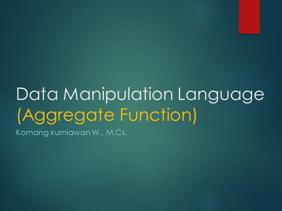 Aggregate Fungsi yang menerima koleksi nilai dan mengembalikan nilai tunggal sebagai hasilnya.