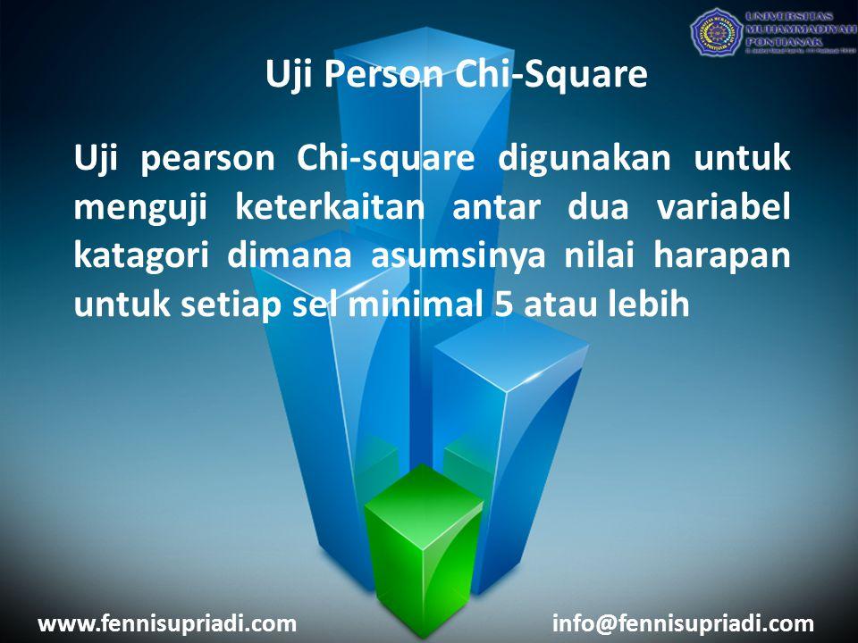 www.fennisupriadi.cominfo@fennisupriadi.com Uji Person Chi-Square Uji pearson Chi-square digunakan untuk menguji keterkaitan antar dua variabel katagori dimana asumsinya nilai harapan untuk setiap sel minimal 5 atau lebih