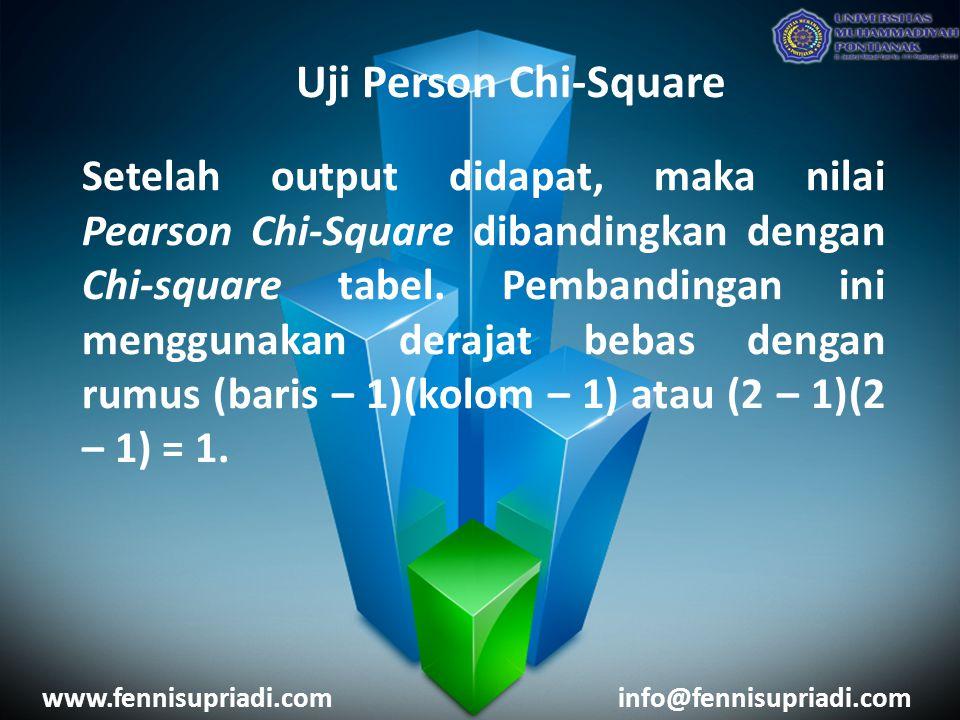 www.fennisupriadi.cominfo@fennisupriadi.com Uji Person Chi-Square Setelah output didapat, maka nilai Pearson Chi-Square dibandingkan dengan Chi-square tabel.