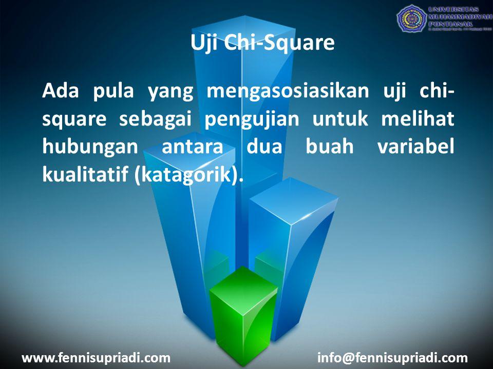 www.fennisupriadi.cominfo@fennisupriadi.com Uji Chi-Square Ada pula yang mengasosiasikan uji chi- square sebagai pengujian untuk melihat hubungan antara dua buah variabel kualitatif (katagorik).