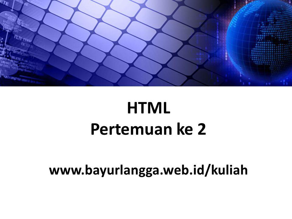 HTML Pertemuan ke 2 www.bayurlangga.web.id/kuliah