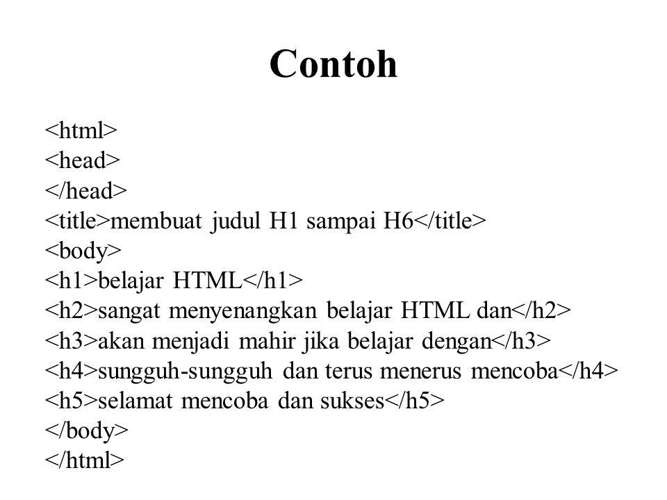 Contoh membuat judul H1 sampai H6 belajar HTML sangat menyenangkan belajar HTML dan akan menjadi mahir jika belajar dengan sungguh-sungguh dan terus m